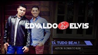 TA TUDO BEM  - Edvaldo e Elvis  - Vídeo Letra