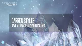 Darren Styles - Save Me (Wasted Penguinz Remix Edit) (Clarity)