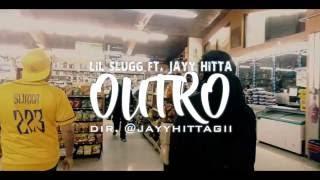 Lil Slugg - Outro Ft. Jayy Hitta | Dir. @ItsJayyH