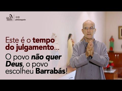 Padre Luiz Augusto: Este é o tempo do julgamento. O povo não quer Deus, o povo escolheu Barrabás!
