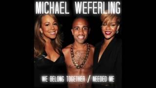 We Belong Together/Needed Me