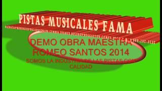 DEMO LA OBRA MAESTRA ROMEO SANTOS 2014 contacto 809-282-3232 y 829-472-6827