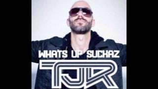 TJR - Whats Up Suckaz (Original Mix) [OUT NOW!]