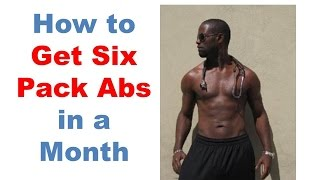 How to get six pack abs in a month, 6 pack abs diet; lose abdominal fat, lose belly fat in 1 month