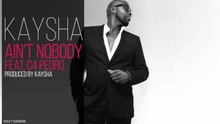Kaysha - Ain't nobody (feat. C4 Pedro)