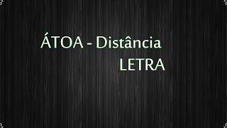 ÁTOA - Distância (Letra)