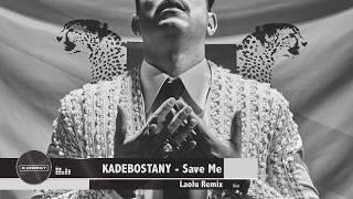 KADEBOSTANY - Save Me (Laolu Edit Remix)