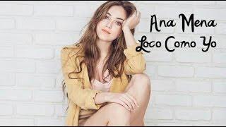 Ana Mena -  Loco Como Yo ( Letra )