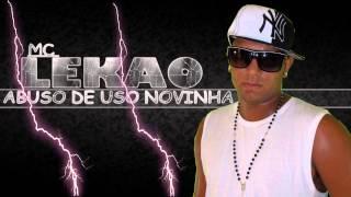 MC LEKAO - ABUSO DE USO NOVINHA $((LANÇAMENTO 2013))$