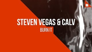 Steven Vegas & CALV - Burn It [FREE DOWNLOAD]