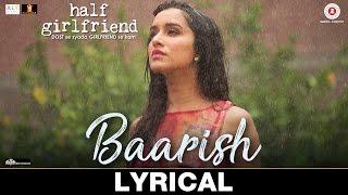 Baarish   Lyrical | Half Girlfriend | Arjun K & Shraddha K | Ash King & Shashaa Tirupati | Tanishk B
