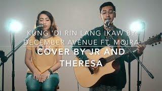 kung di rin lang ikaw by december avenue ft moira cover by JR almazan ft  Theresa Bambalan
