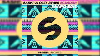 SASH! vs Olly James - Ecuador (Iwaro Edit) [FREE DOWNLOAD]