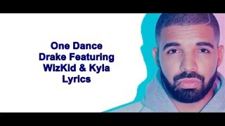 Drake - One Dance Lyrics ft WizKid & Kyla (+Audio)