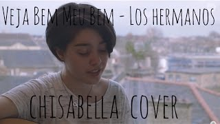 Veja Bem Meu Bem - Los Hermanos (Chisabella Cover)