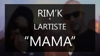 RIM'K ft LARTISTE - MAMA - Official Video lyrics
