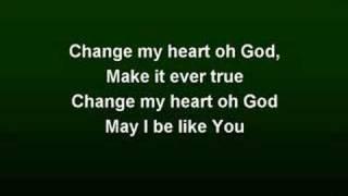 Change My Heart oh God (worship video w/ lyrics)
