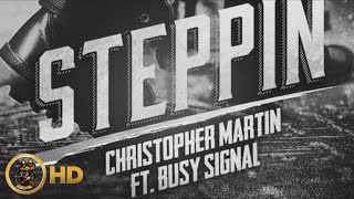 Christopher Martin Ft. Busy Signal - Steppin - March 2016
