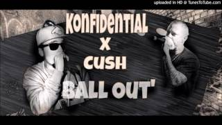 "Konfidential(SuitableTies) & Cush - ""BallOut"""