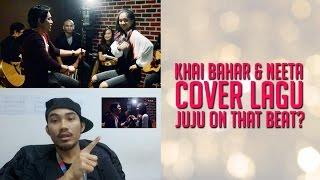 Khai Bahar & Neeta Cover Lagu Juju on that Beat?