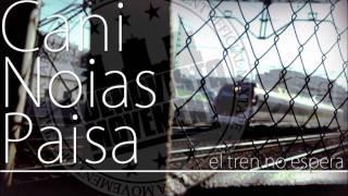 CaNi feat Noias & Paisa - El Tren No Espera