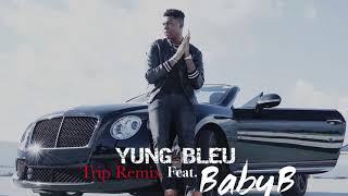 Yung Bleu - Trip Remix Ft. Baby B