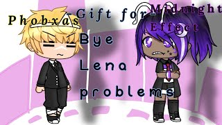 Bye Lena Problems |Gift for Midnight Effect and Phobxas|
