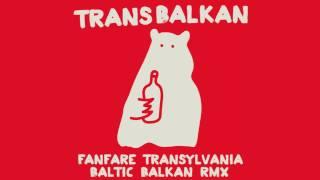 Fanfare Transylvania  - Transbalkan (Baltic Balkan remix)