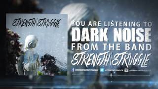 Strength In The Struggle - Dark Noise
