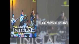 Grupo Inicial - El Compa Luison(En Vivo 2016)