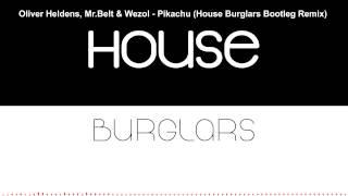 Oliver Heldens, Mr Belt & Wezol - Pikachu (House Burglars Bootleg Remix)