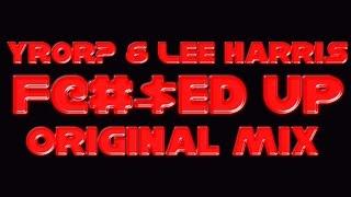 YROR? & Lee Harris - Fucked Up (Original Mix)
