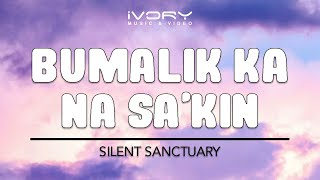 Silent Sanctuary | Bumalik Ka Na Sa'Kin | Official Lyric Video