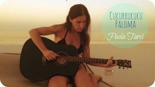 Paola Turci - Cucurrucucù Paloma (Caetano Veloso Cover)