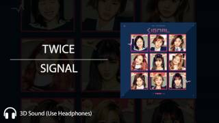 TWICE - SIGNAL (3D - Use Headphones)