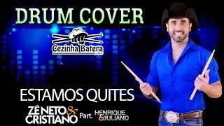 Estamos Quites - Zé Neto & Cristiano (Part.  Henrique e Juliano) - Drum Cover Cezinha Batera