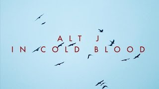 alt J - In Cold Blood - (Unofficial Video)