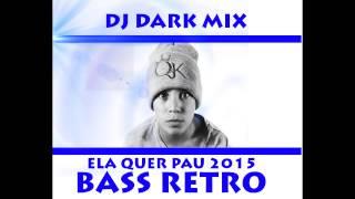 Dj Dark Mix - Mc Pikachu Ela quer Pau [BassRetro] Remix 2015 COM VINHETA