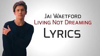 Jai Waetford - Living Not Dreaming [Lyrics]