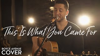 This Is What You Came For - Calvin Harris feat. Rihanna (Boyce Avenue cover) on Spotify & iTunes