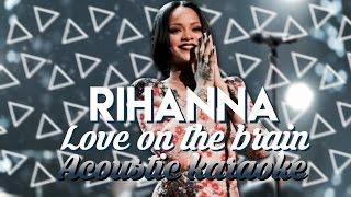 Rihanna - Love On The Brain. Acoustic Karaoke