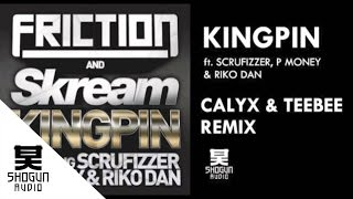 Friction & Skream - Kingpin ft Scrufizzer, P Money & Riko Dan (Calyx & Teebee remix)