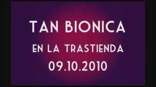 tan bionica en la trastienda - Lunita de Tucumán - 09/10/10