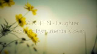 [Acoustic Instrumental Cover]SEVENTEEN-웃음꽃(Laughter)