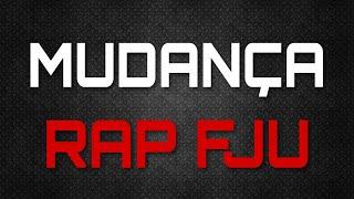 Mudança 'Rap' - Música FJU