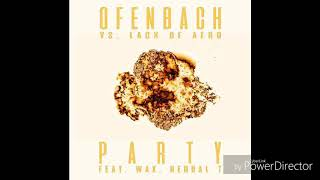 Ofenbach Vs. Lack Of Afro feat. Wax & Herbal T - PARTY (Extended) (Official Audio)