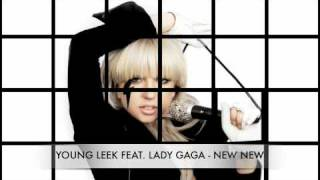 Young Leek Feat. Lady Gaga - New New