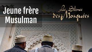 Le Silence des Mosquées • « Jeune frère Musulman »