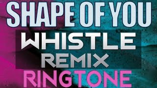Best iPhone Ringtone - Ed Sheeran Shape Of You Whistle Remix Ringtone