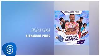Alexandre Pires - Quem Dera (O Baile do Nêgo Véio - Ao Vivo) [Áudio Oficial]